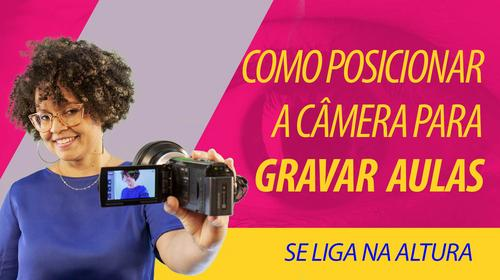 Melhor posição da câmera quando for gravar uma aula online?